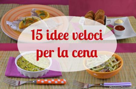 15 idee veloci per la cena